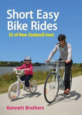 Short Easy Bike Rides: 62 of New Zealand's Best (2nd edition)
