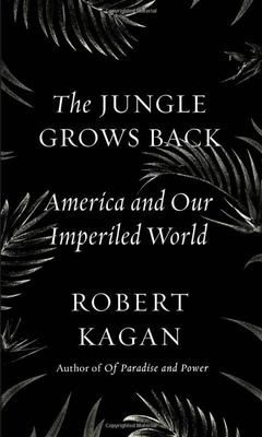 The Jungle Grows Back - The Case for American Power
