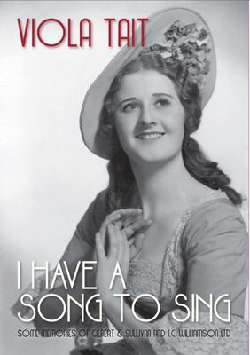I Have a Song to Sing - Some Memories of Gilbert and Sullivan and JC Williamson Ltd