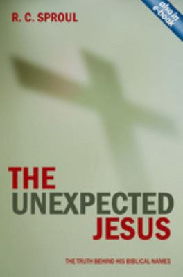 The Unexpected Jesus - The Truth Behind His Biblical Names