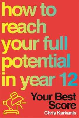 Your Best Score : How to Reach Your Potential in Year 12
