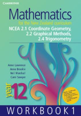 Mathematics for the New Zealand Curriculum Year 12 Workbook 1: NCEA 2.1 Coordinate Geometry, 2.2 Graphical Methods, 2.4 Trigonometry