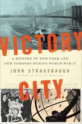 Victory City - A History of New York and New Yorkers During World War II
