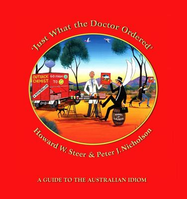 Just What the Doctor Ordered - A Guide to the Australian Idiom
