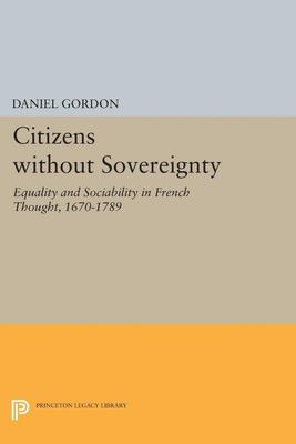 Citizens Without Sovereignty - Equality and Sociability in French Thought, 1670-1789