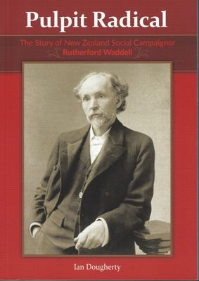 Pulpit Radical - The Story of New Zealand Social Campaigner Rutherford Waddell