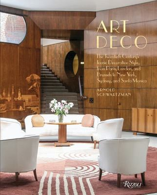 Art Deco - The Twentieth Century's Iconic Decorative Style from Paris, London, and Brussels to New York, Sydney, and Santa Monica
