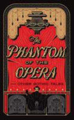 Phantom of the Opera and Other Gothic Tales