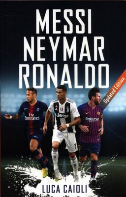 Messi, Neymar, Ronaldo (2019 Updated Edition)