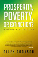 Prosperity, Poverty or Extinction? - Humanity's Choices