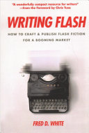 Writing Flash - How to Craft and Publish Flash Fiction for a Booming Market