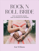 Rock 'n' Roll Bride - The Ultimate Guide for Alternative Brides