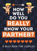 How Well Do You Really Know Your Partner? - A Quiz Book for Couples