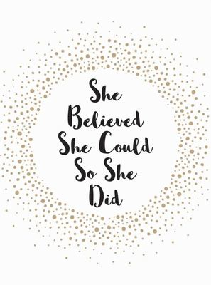 She Believed She Could So She Did - Inspirational Quotes for Women