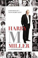 Harry M Miller - Confessions of a Not-So-secret Agent