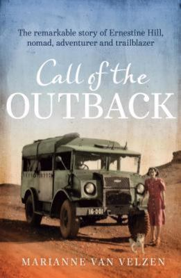 Call of the Outback: The Remarkable Story of Ernestine Hill