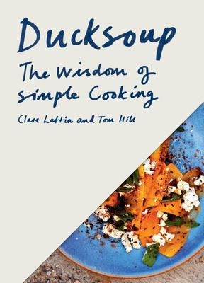 Ducksoup : The Wisdom of Simple Cooking
