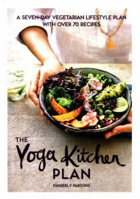 The Yoga Kitchen Plan: A Four- Week Vegetarian Lifestyle Plan