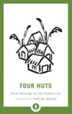 Four Huts - Asian Writings on the Simple Life