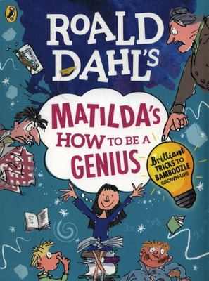 Roald Dahl's Matilda's How to Be a Genius: Brilliant Tricks