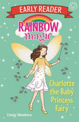 Charlotte the Baby Princess Fairy (Rainbow Magic Early Reader)
