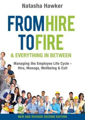 From Hire to Fire and Everything in Between - Managing the Employee Life Cycle - Hire, Manage, Wellbeing and Exit