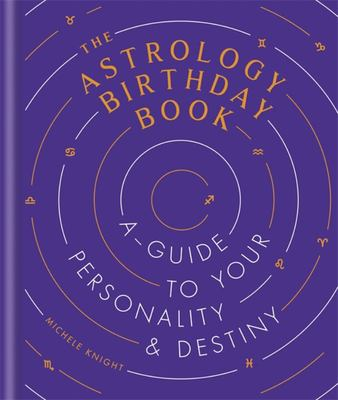 Astrology Birthday Book: A Guide to Your Personality and Destiny
