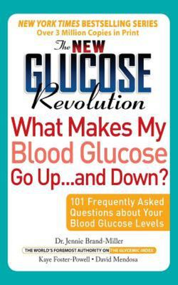 The New Glucose Revolution What Makes My Blood Glucose Go Up... And Down? : 101 Frequently Asked Questions About Your Blood Glucose Levels