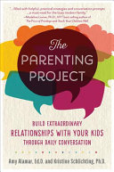 The Parenting Project - Make a Habit of Talking with Your Kids Every Day about the Things That Matter Most