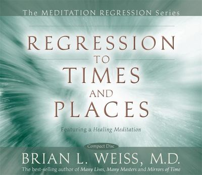 Regression to Times and Places (CD) - Brian Weiss