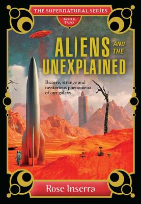 Aliens and the UnexplainedBizarre, Strange and Mysterious Phenomena of Our Galaxy