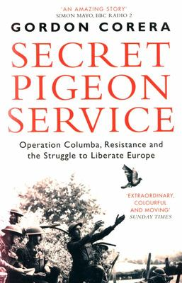 Secret Pigeon Service - Operation Columba, Resistance and the Struggle to Liberate Europe