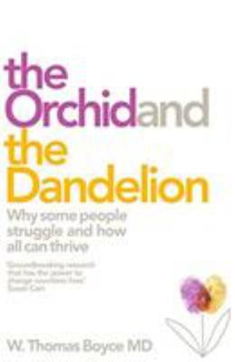 The Orchid and the Dandelion: Why Some People Struggle and How All Can Thrive