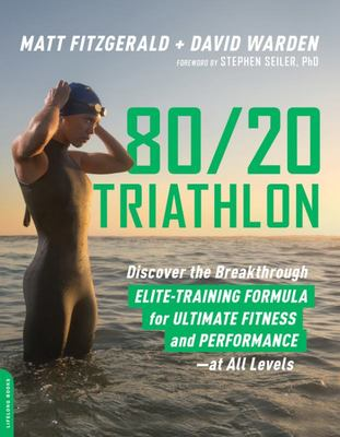80/20 Triathlon - Discover the Breakthrough Elite-Training Formula for Ultimate Fitness and Performance at All Levels