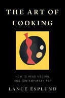 The Art of Looking - How to Read Modern and Contemporary Art
