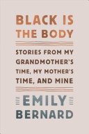Black Is the Body - Stories of My Grandmother's Time, My Mother's Time, and Mine