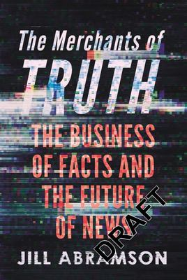 Merchants of Truth - Inside the War for Control of the News