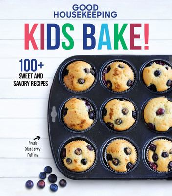 Good Housekeeping Kids Bake! - 100+ Sweet and Savory Recipes