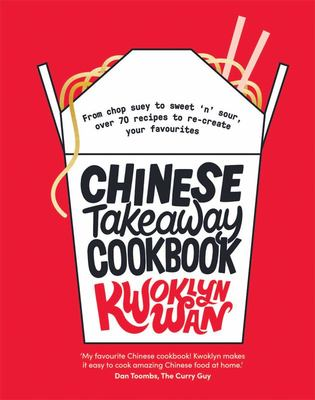 Chinese Takeaway Cookbook - From Chop Suey to Sweet 'n' Sour, over 70 Recipes to Re-Create Your Favourites