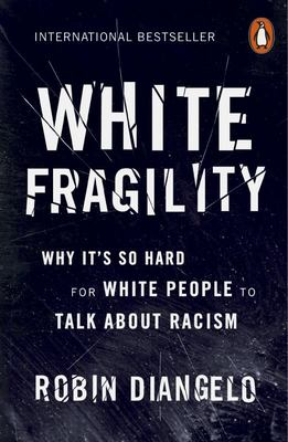 White Fragility - Why It's So Hard for White People to Talk about Racism