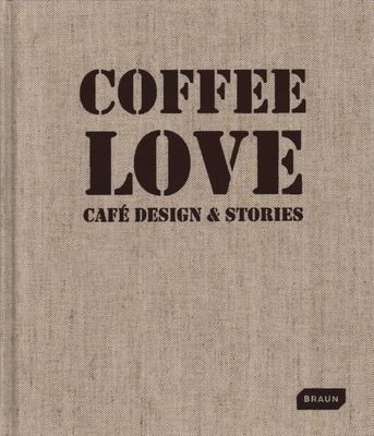 Coffee Love: Café Design and Stories