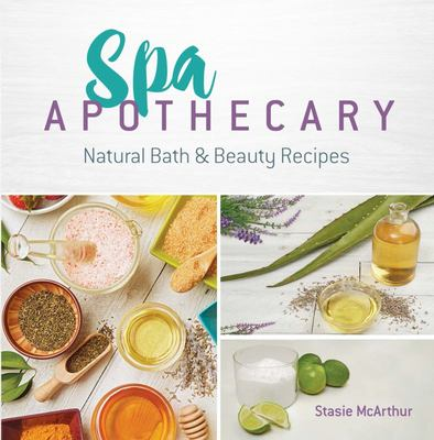 Spa Apothecary - Natural Bath and Beauty Recipes