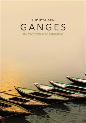 Ganges - The Many Pasts of an Indian River
