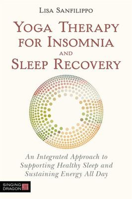 Yoga Therapy for Insomnia and Sleep Recovery - Supporting People to Achieve Better Rest
