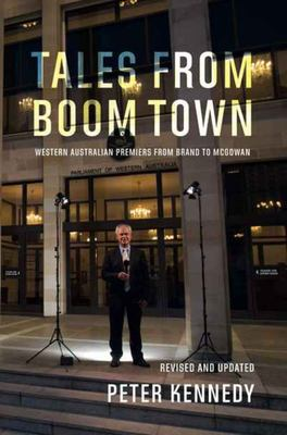 Tales from Boomtown - Western Australian Premiers from Brand to Mcgowan UPDATED EDITION