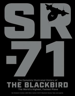 SR-71The Complete Illustrated History of the Blackbird, The World's Highest, Fastest Plane