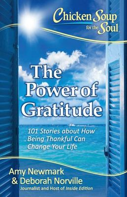 Chicken Soup for the Soul: The Power of Gratitude101 Stories about How Being Thankful Can Change Your Life