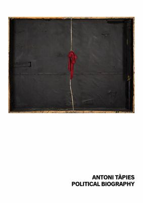 Antoni Tapies: Political Biography