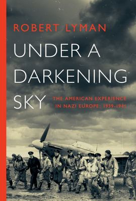 Under a Darkening Sky - The American Experience in Nazi Europe, 1939-1941