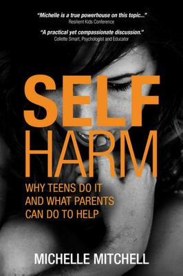 Self-Harm - Why Teens Do It and What Parents Can Do to Help